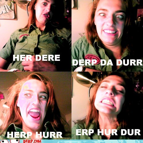 derp did you know herp derp hey girls tumblr