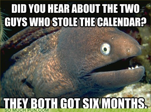 Bad Joke Eel,calendar,groan-inducing,Hall of Fame,six months,theft,thieves