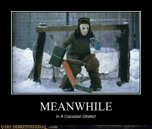 Canada,ghetto,hilarious,hockey,Meanwhile
