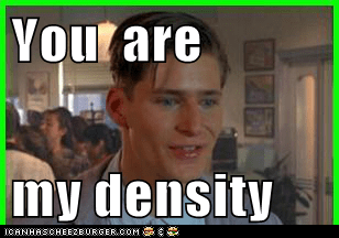 You Are My Density Cheezburger Funny Memes Funny Pictures