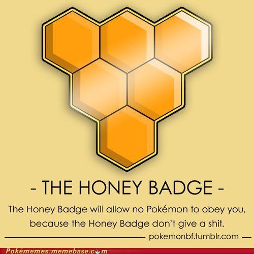 This is the Honey Badge.