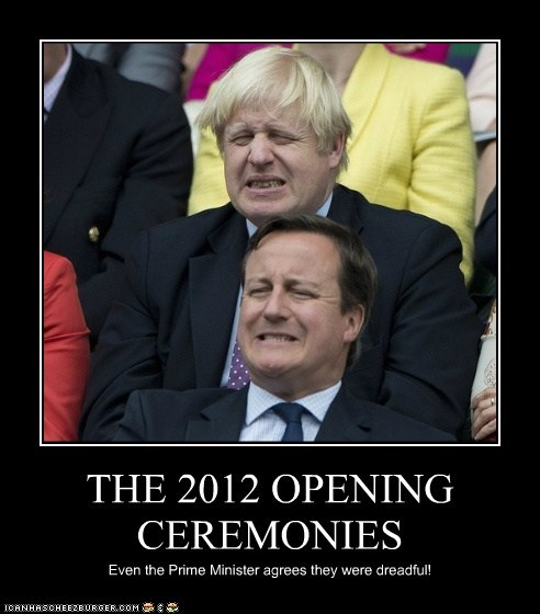 THE 2012 OPENING CEREMONIES Even the Prime Minister agrees they were dreadful!