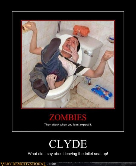 CLYDE What did I say about leaving the toilet seat up!
