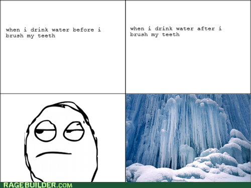 cold,Rage Comics,toothpaste,water