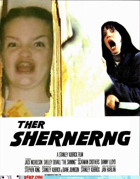 berks,derp,Ermahgerd,heres-johnny,the shining