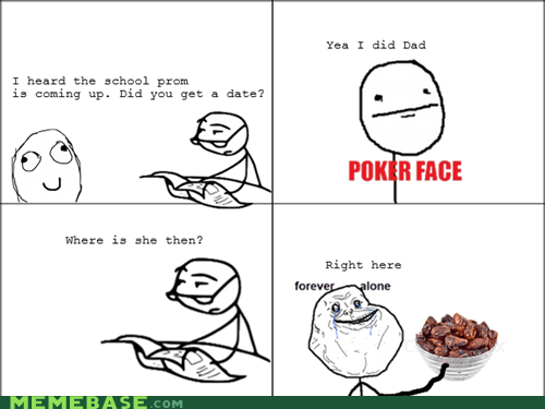 dates,forever alone,poker face