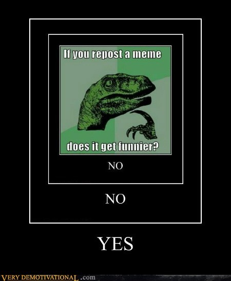 hilarious philosoraptor repost yes - 6464884992