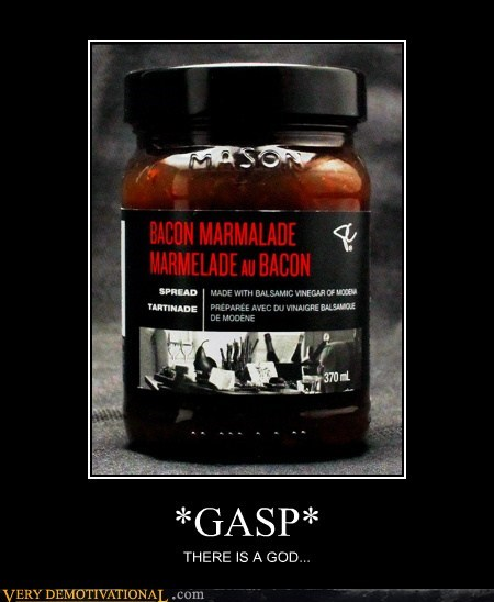 bacon gasp marmalade Pure Awesome