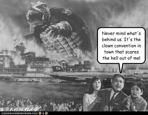 choices clown convention Gamera never mind scary