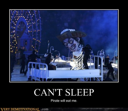 CAN'T SLEEP Pirate will eat me.