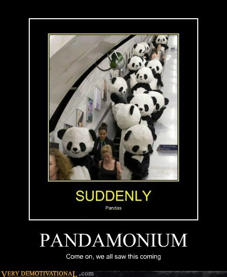 PANDAMONIUM Come on, we all saw this coming