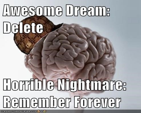 dream,forget,nightmare,scumbag brain