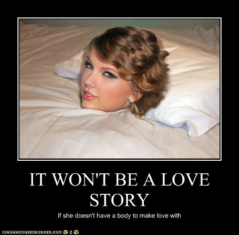 IT WON'T BE A LOVE STORY If she doesn't have a body to make love with
