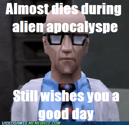 good day,half life,meme,polite,scientist