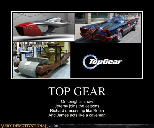 TOP GEAR On tonight's show Jeremy joins the Jetsons Richard dresses up like Robin And James acts like a caveman