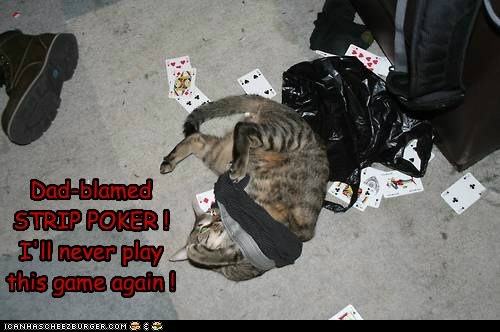 Dad-blamed STRIP POKER ! I'll never play this game again !