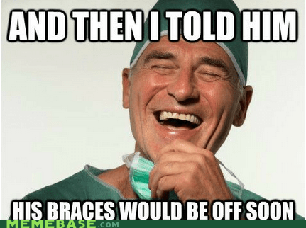 braces,dentist,lies,Memes