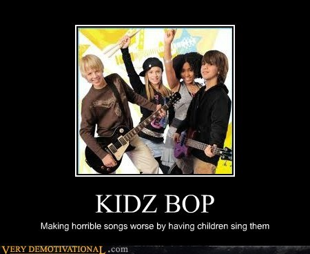 KIDZ BOP Making horrible songs worse by having children sing them