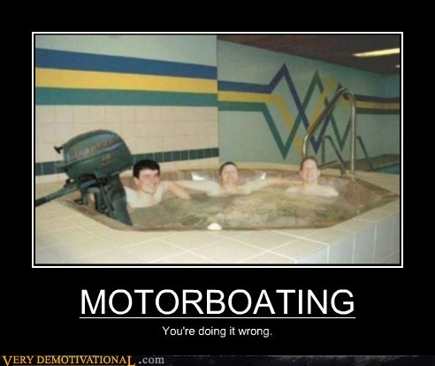 bad idea,hilarious,hot tub,motorboating,wrong