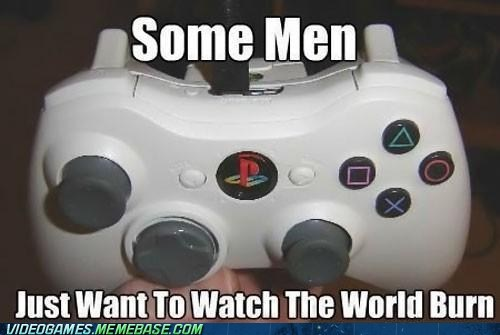 best of week,controller,meme,playstation,some men just want to wat,some men just want to watch the world burn,wtf,xbox
