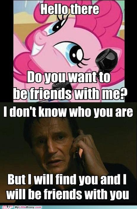 friends liam neeson meme pinkie pie resist - 6471238656