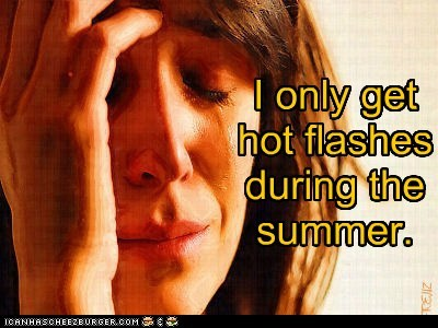 I only get hot flashes during the summer.