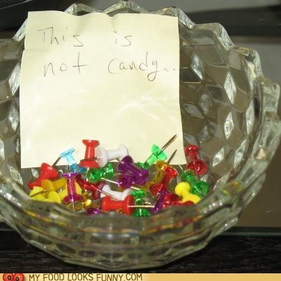 candy,candy bowl,inedible,ouch,push pins