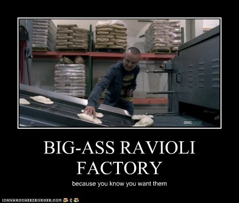 BIG-ASS RAVIOLI FACTORY because you know you want them