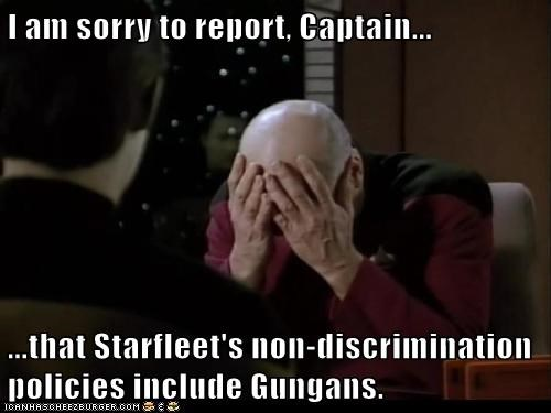 I am sorry to report, Captain... ...that Starfleet's non-discrimination policies include Gungans.