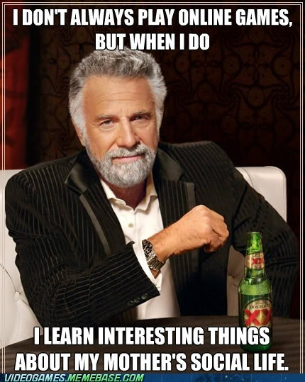 meme mother online gaming the most interesting man in the world video games - 6475977216