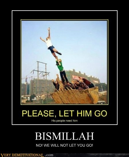 BISMILLAH NO! WE WILL NOT LET YOU GO!