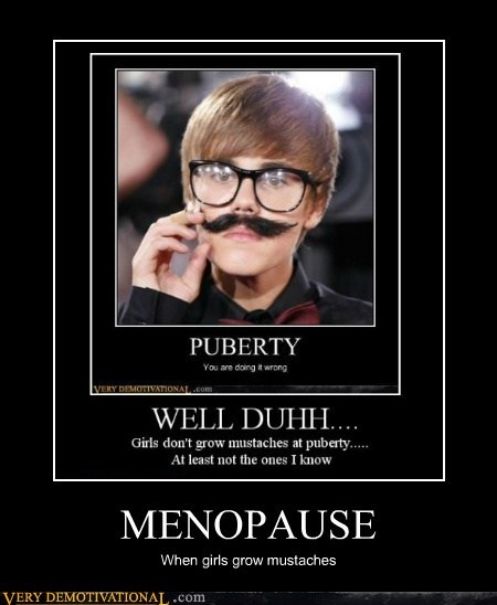 MENOPAUSE When girls grow mustaches