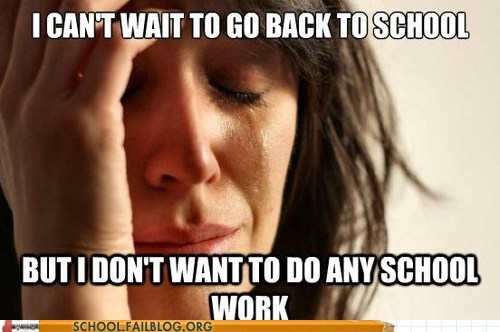 back to school First World Problems if only schoolwork