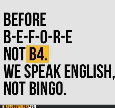 AutocoWrecks b4 before bingo english g rated text speak - 6478811392