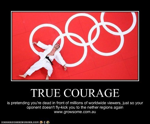 TRUE COURAGE is pretending you're dead in front of millions of worldwide viewers, just so your oponent doesn't fly-kick you to the nether regions again www.growsome.com.au