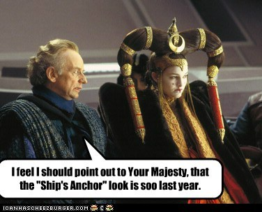 "I feel I should point out to Your Majesty, that the ""Ship's Anchor"" look is soo last year."