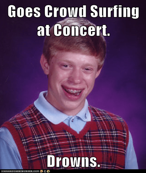 bad luck brian crowd surfing drowning Memes - 6481306112