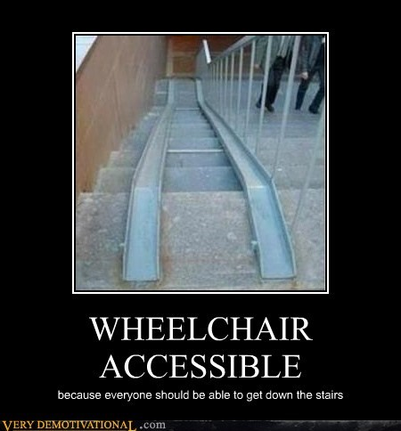 accessible,bad idea,Pure Awesome,wheelchair