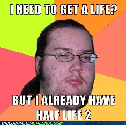 get a life half-life 2 meme nerd PC