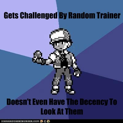 Gets Challenged By Random Trainer Doesn't Even Have The Decency To Look At Them