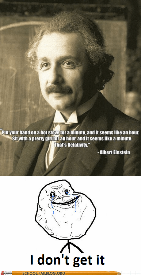 albert einstein,forever alone,g rated,physics,relativity,School of FAIL