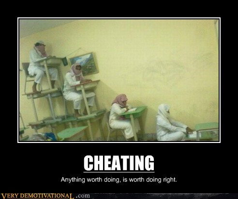 CHEATING Anything worth doing, is worth doing right.