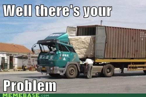 car life Memes theres-your-problem trucks - 6485555968