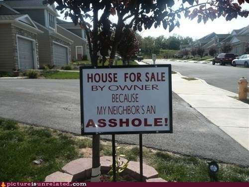a-hole,for sale,neighbors,signs,wtf