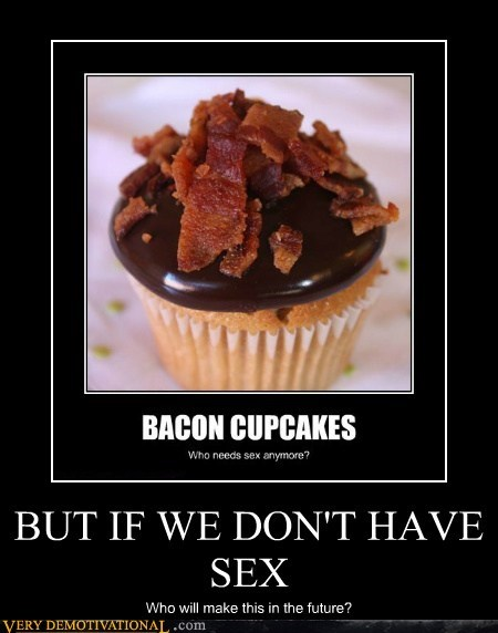 bacon cupcake future Pure Awesome sexy times - 6486947328