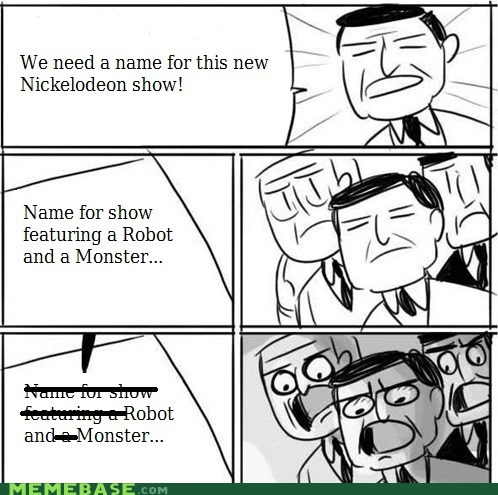 all right gentlemen,nickelodeon,originality,robot and monster,TV