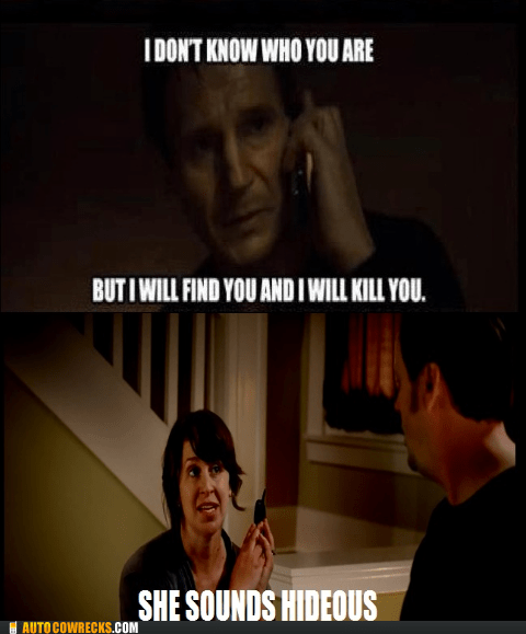 liam neeson,on the phone,she sounds hideous
