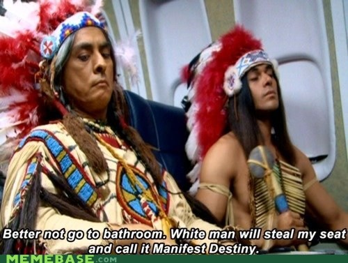 airplane bathroom indians manifest destiny Memes native americans toilet white man - 6488752384