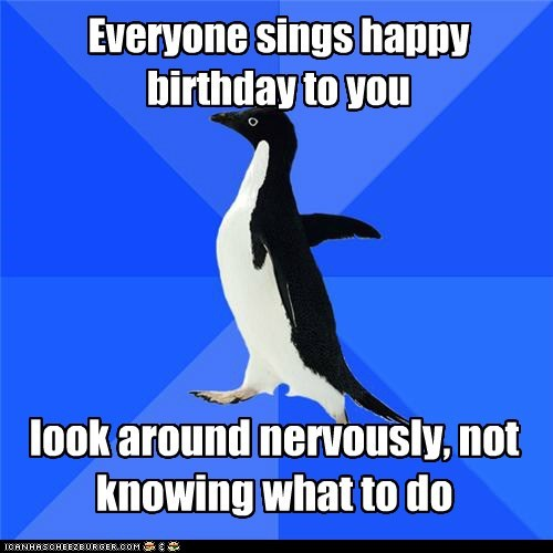 hands,happy birthday,nervous,singing,socially awkward,socially awkward penguin,Songs