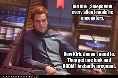Old Kirk: Sleeps with every alien female he encounters. New Kirk: doesn't need to. They get one look and BOOM! Instantly pregnant.